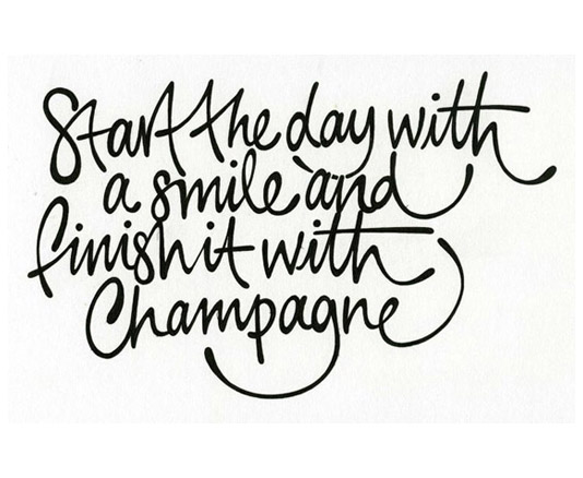 start the day with a smile and finish it with champagne 20130107743
